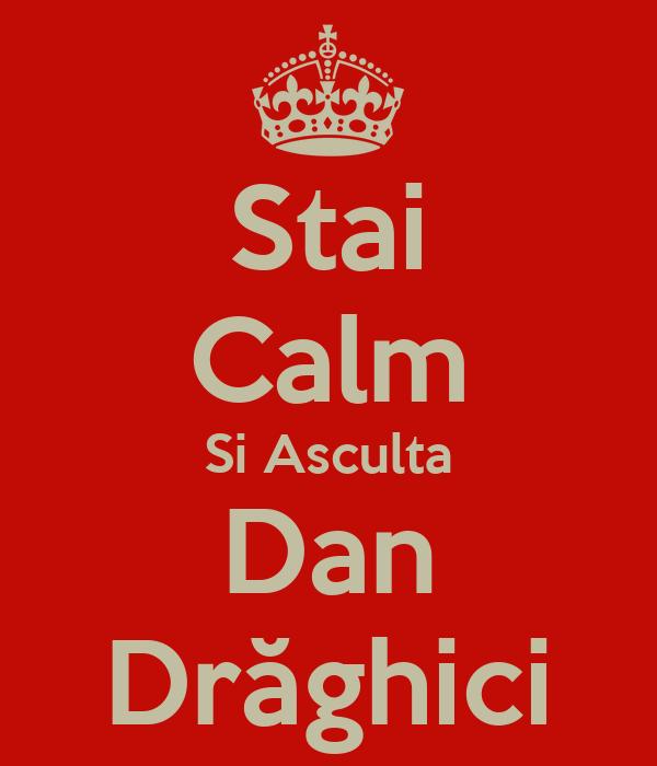 Stai Calm Si Asculta Dan Drăghici
