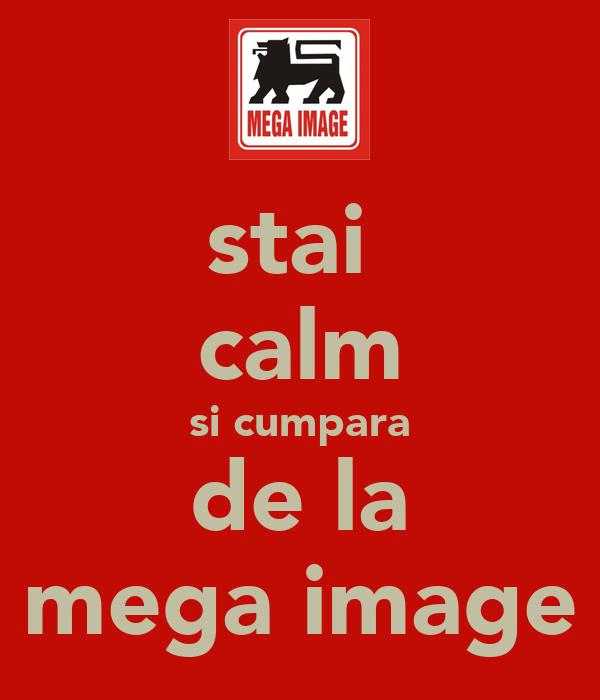 stai  calm si cumpara de la mega image