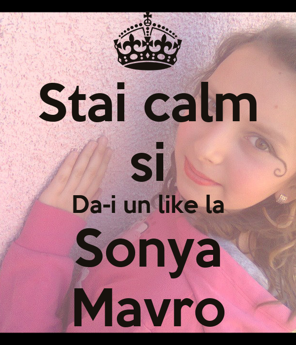 Stai calm si Da-i un like la Sonya Mavro