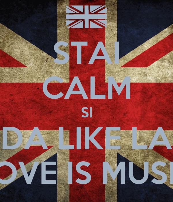 STAI CALM SI DA LIKE LA LOVE IS MUSIC