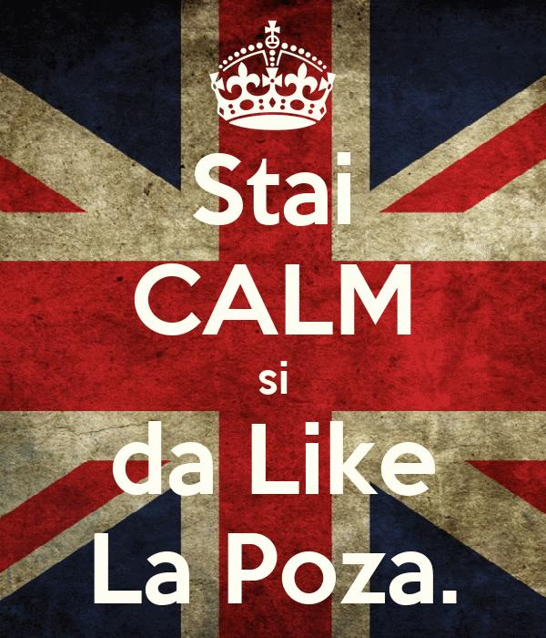 Stai CALM si da Like La Poza.