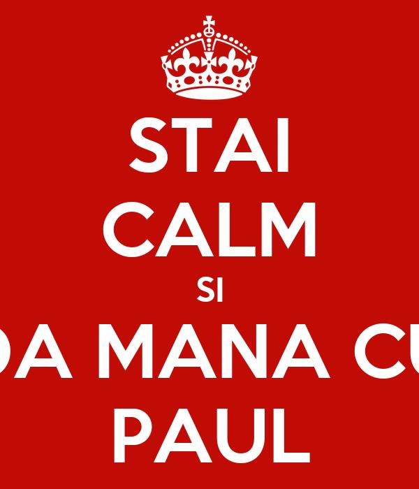STAI CALM SI DA MANA CU PAUL