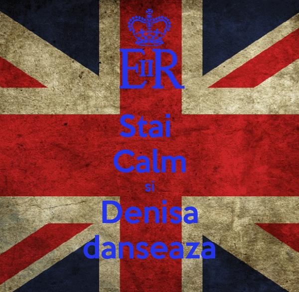 Stai  Calm si Denisa danseaza