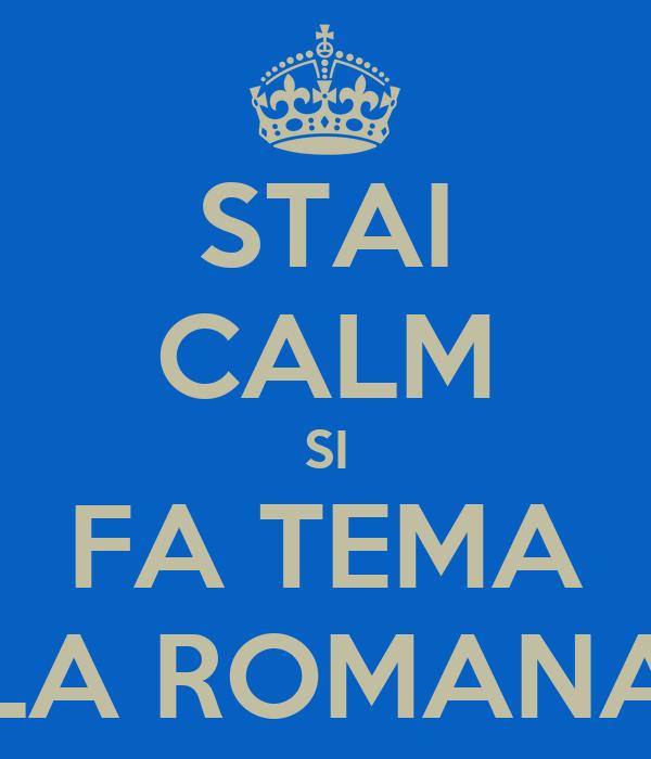 STAI CALM SI FA TEMA LA ROMANA