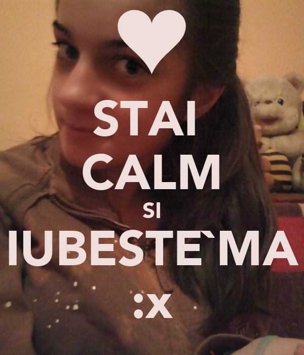 STAI  CALM SI IUBESTE`MA :x