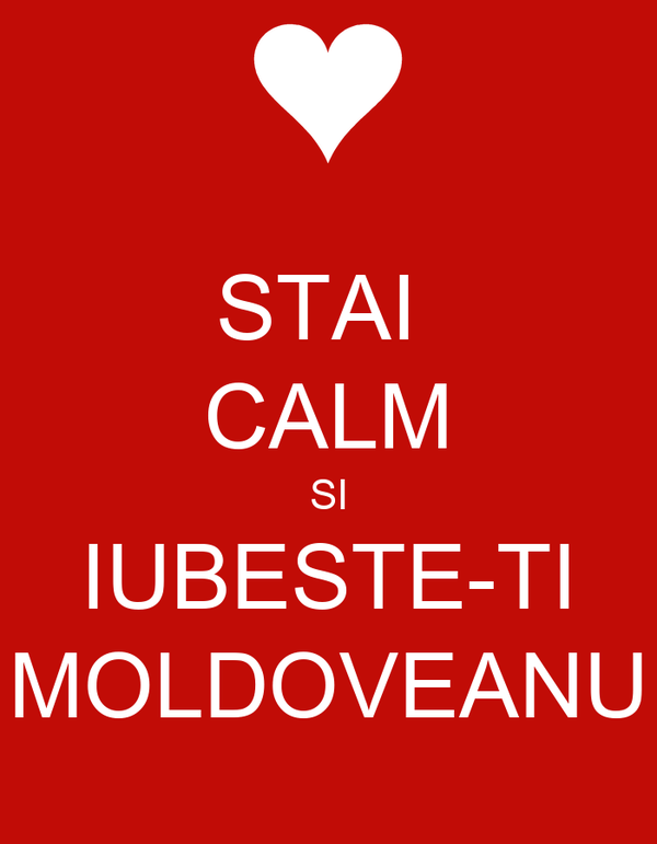 STAI  CALM SI IUBESTE-TI MOLDOVEANU