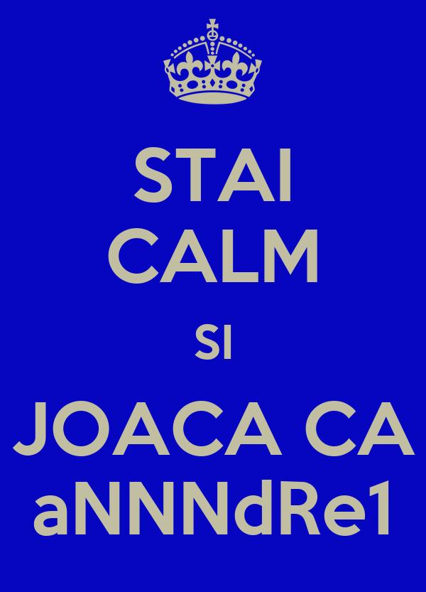 STAI CALM SI JOACA CA aNNNdRe1