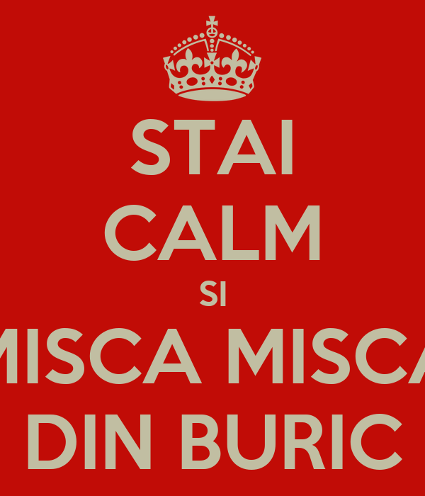 STAI CALM SI MISCA MISCA DIN BURIC