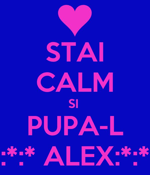 STAI CALM SI  PUPA-L :*:*:* ALEX:*:*:*