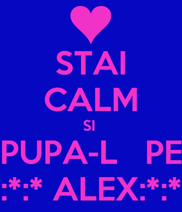 STAI CALM SI  PUPA-L   PE :*:*:* ALEX:*:*:*