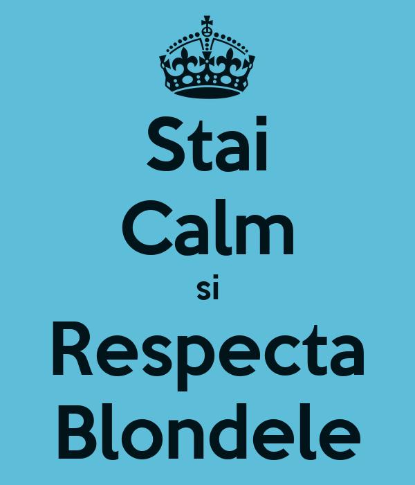Stai Calm si Respecta Blondele