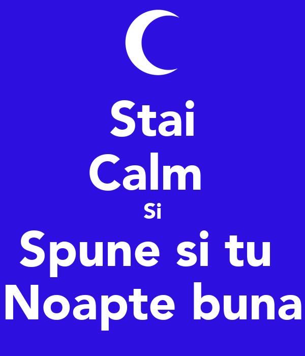 Stai Calm  Si Spune si tu  Noapte buna