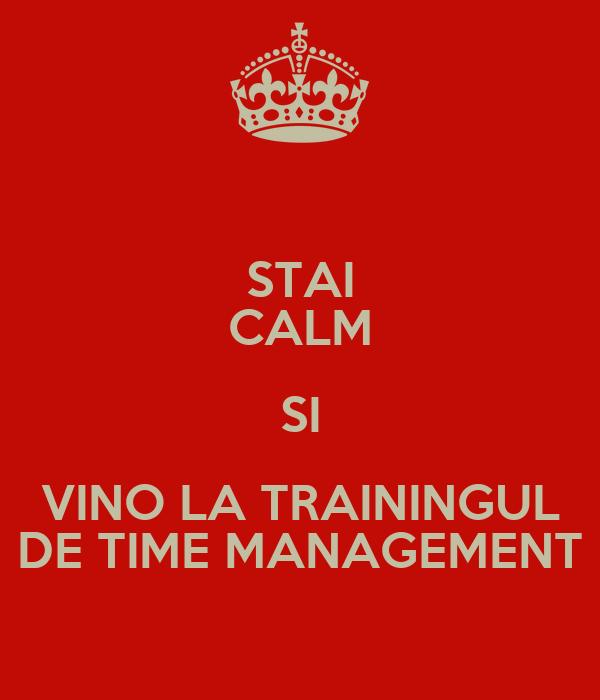 STAI CALM SI VINO LA TRAININGUL DE TIME MANAGEMENT