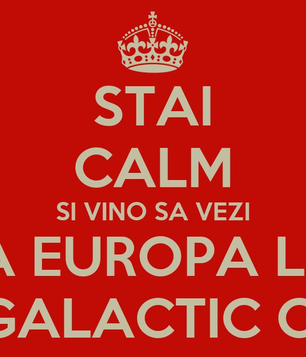 STAI CALM SI VINO SA VEZI FINALA EUROPA LEAGUE LA GALACTIC CLUB