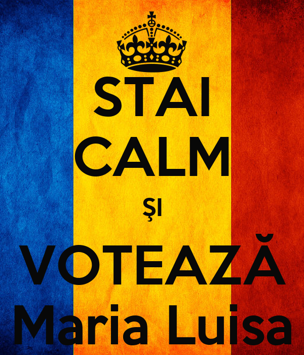 STAI CALM ŞI VOTEAZĂ Maria Luisa
