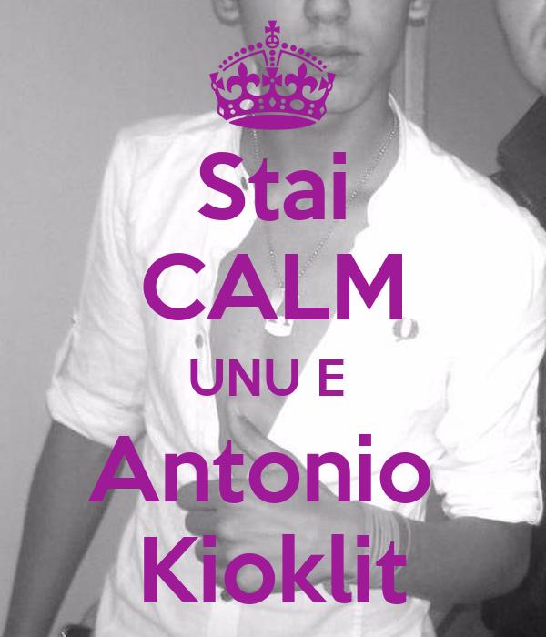 Stai CALM UNU E  Antonio  Kioklit
