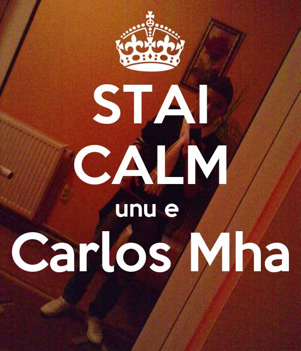 STAI CALM unu e  Carlos Mha