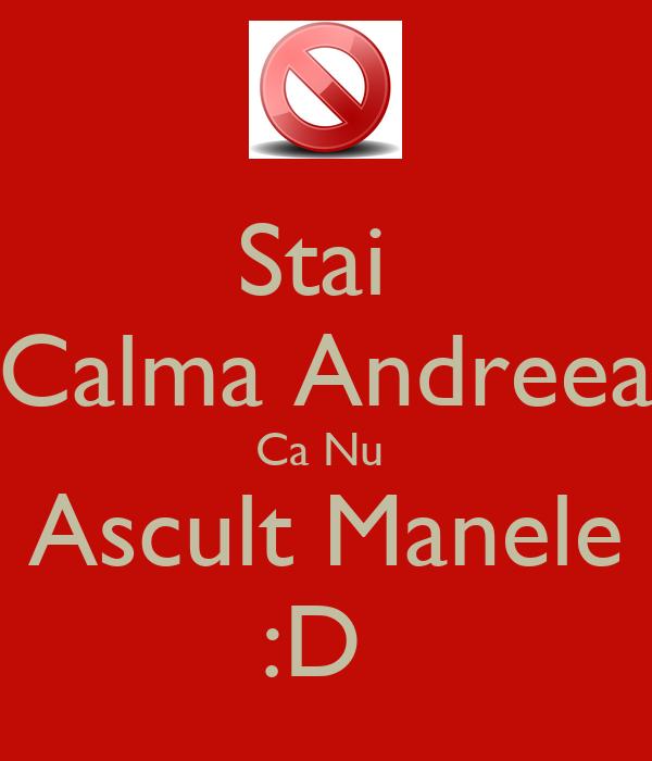 Stai  Calma Andreea Ca Nu  Ascult Manele :D