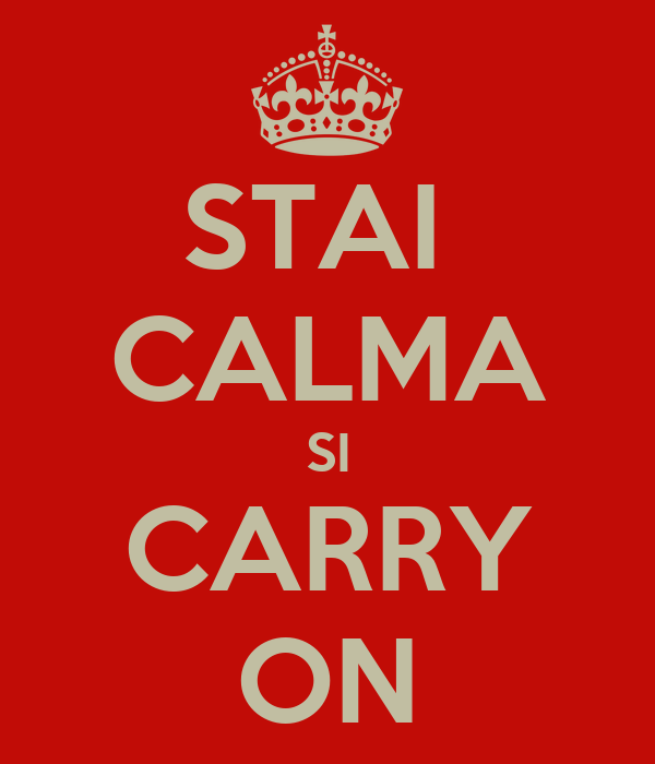 STAI  CALMA SI CARRY ON