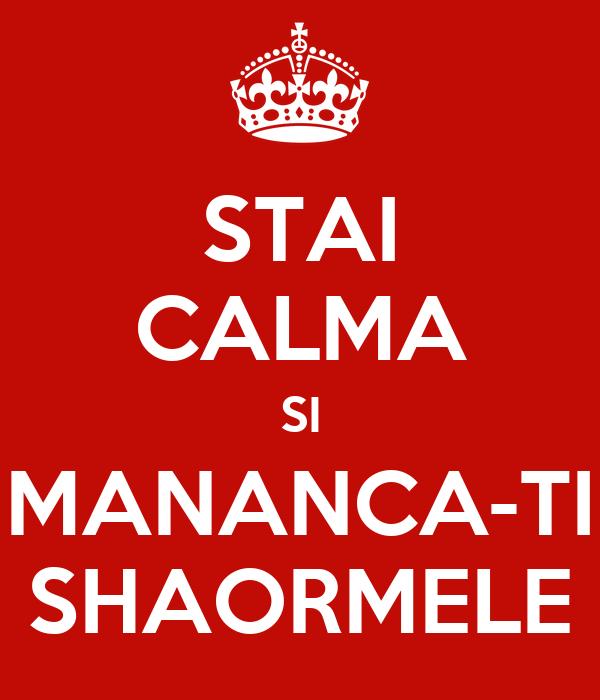 STAI CALMA SI MANANCA-TI SHAORMELE