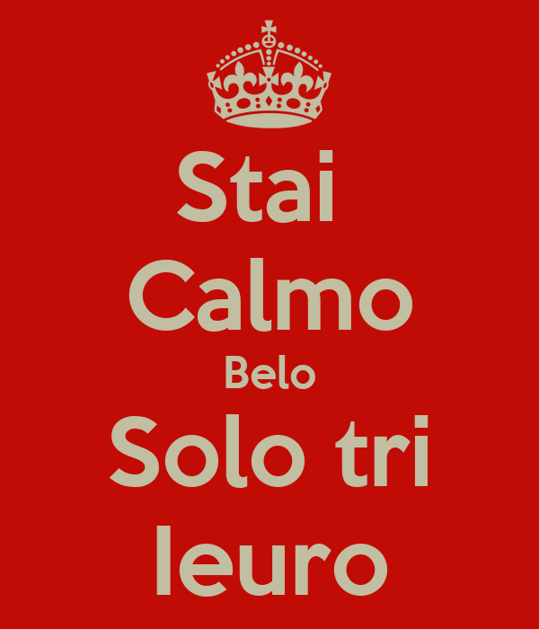 Stai  Calmo Belo Solo tri Ieuro