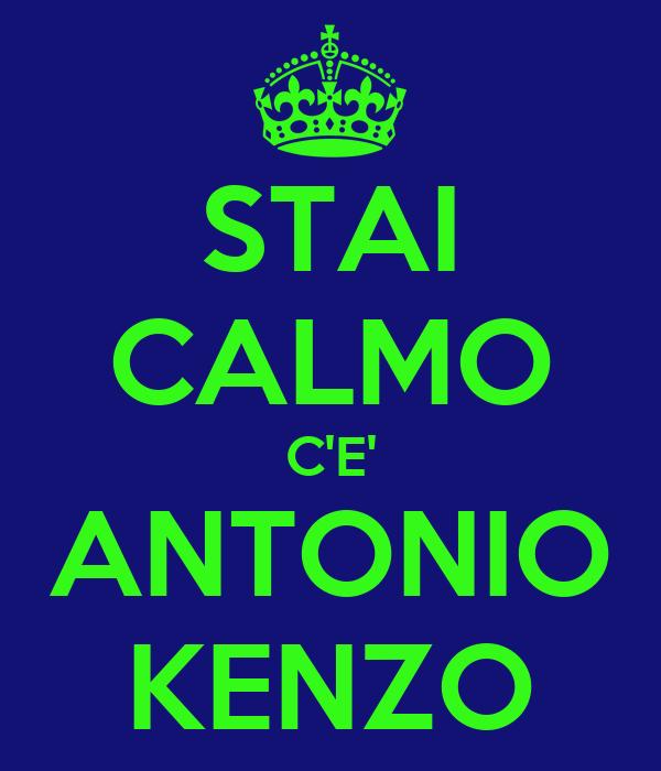 STAI CALMO C'E' ANTONIO KENZO