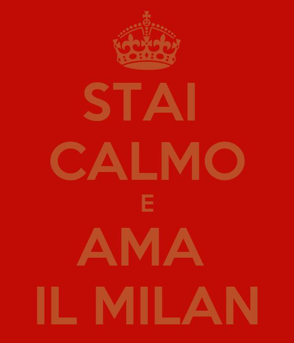 STAI  CALMO E AMA  IL MILAN