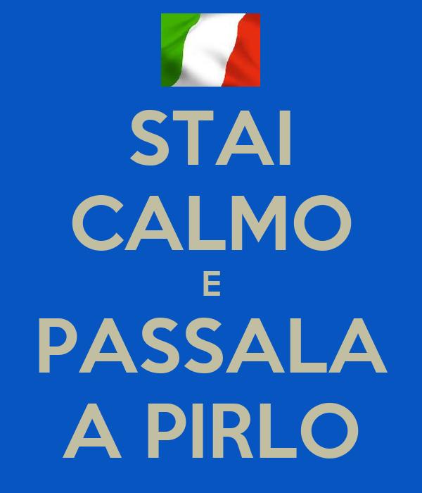 STAI CALMO E PASSALA A PIRLO