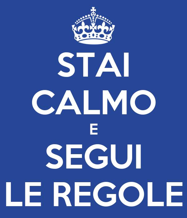 STAI CALMO E SEGUI LE REGOLE