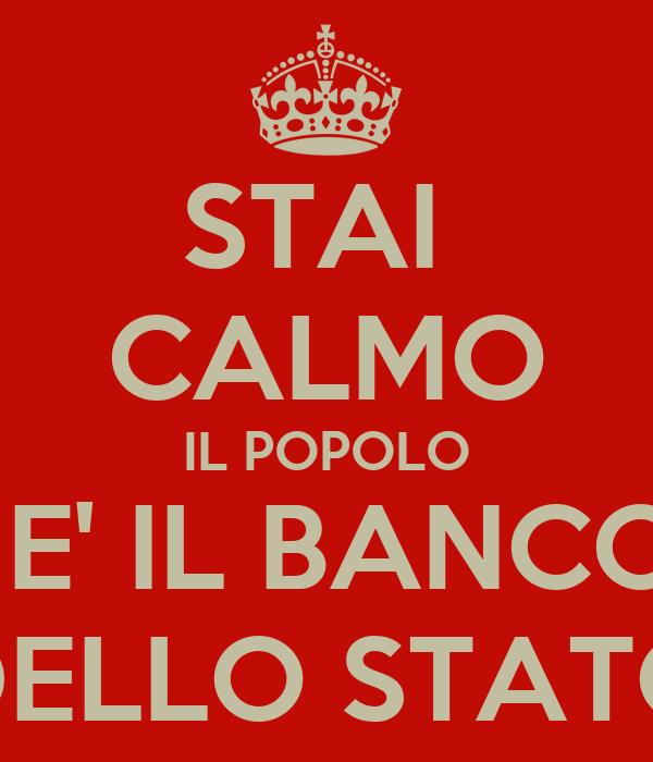 STAI  CALMO IL POPOLO NON E' IL BANCOMAT DELLO STATO