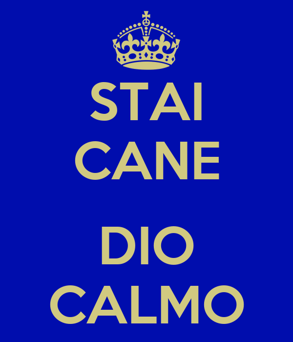 STAI CANE  DIO CALMO