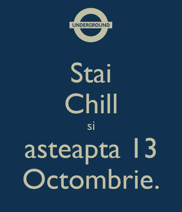 Stai Chill si asteapta 13 Octombrie.