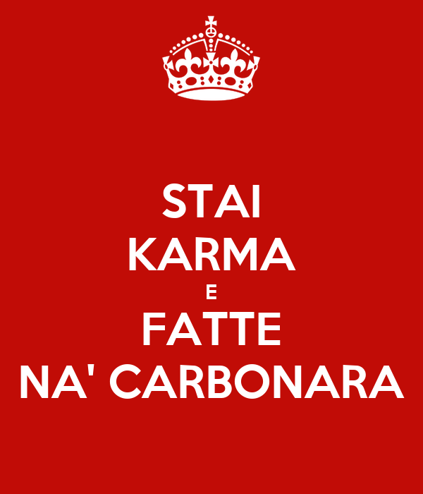 STAI KARMA E FATTE NA' CARBONARA