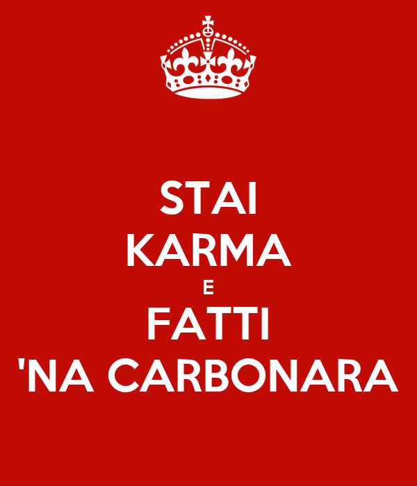 STAI KARMA E FATTI 'NA CARBONARA