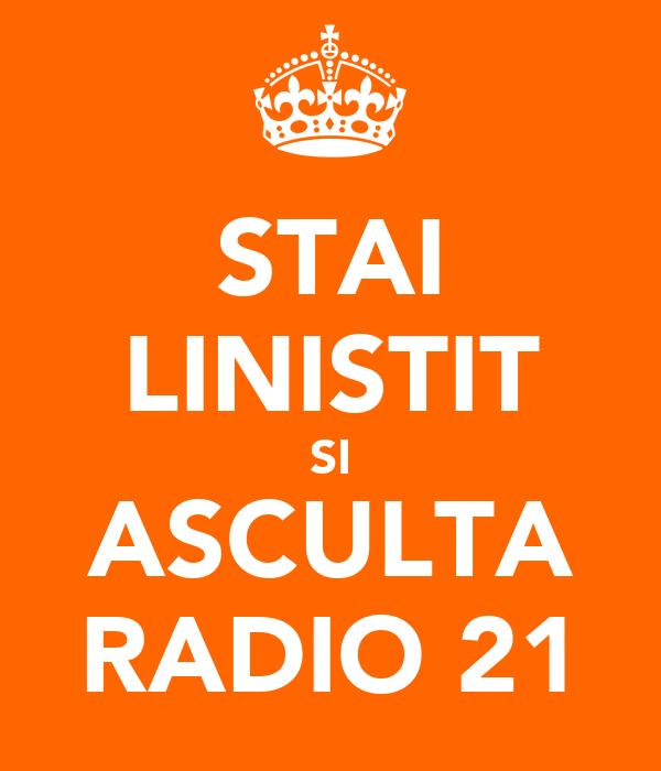 STAI LINISTIT SI ASCULTA RADIO 21