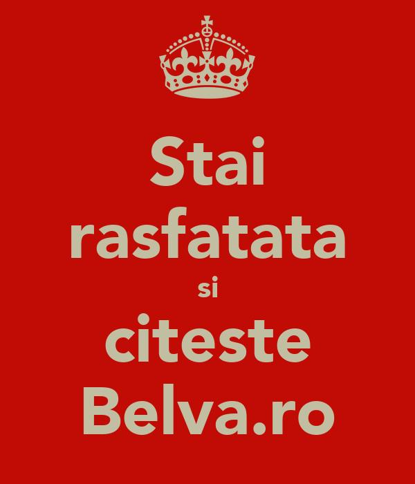 Stai rasfatata si citeste Belva.ro