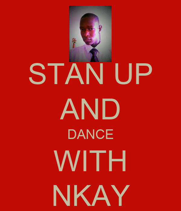STAN UP AND DANCE WITH NKAY