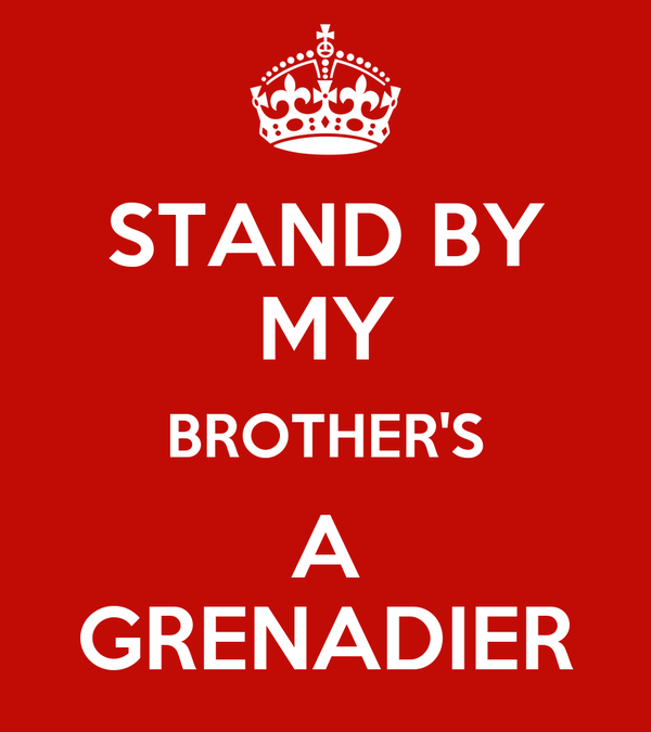 STAND BY MY BROTHER'S A GRENADIER