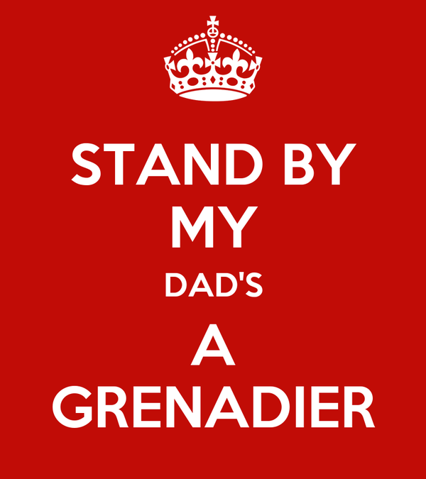 STAND BY MY DAD'S A GRENADIER