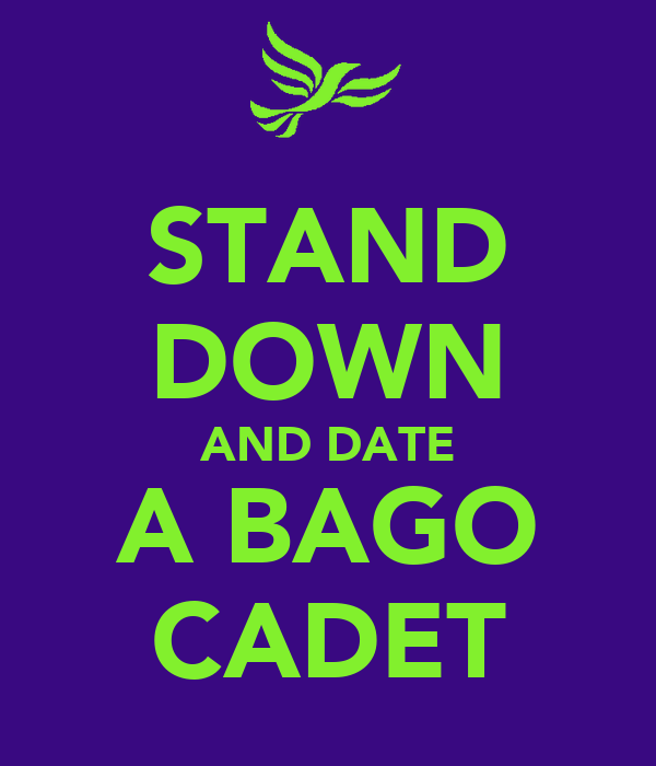 STAND DOWN AND DATE A BAGO CADET