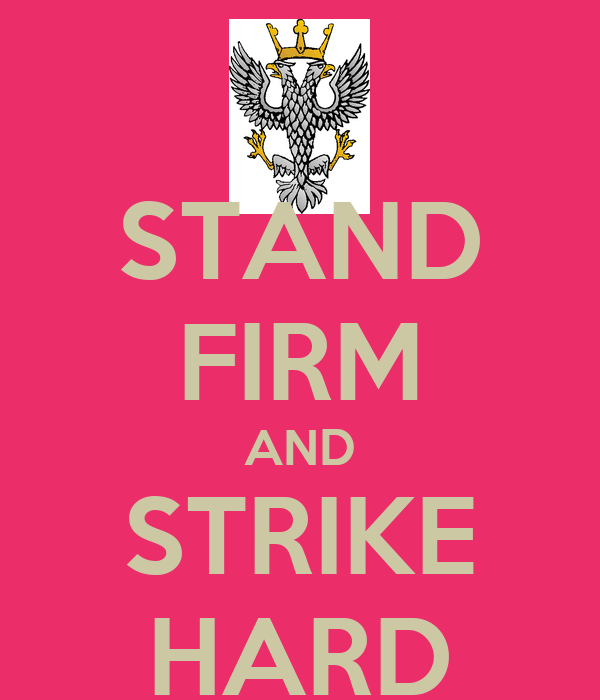 STAND FIRM AND STRIKE HARD