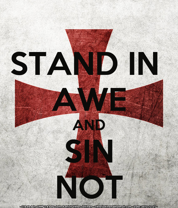 STAND IN  AWE AND SIN NOT