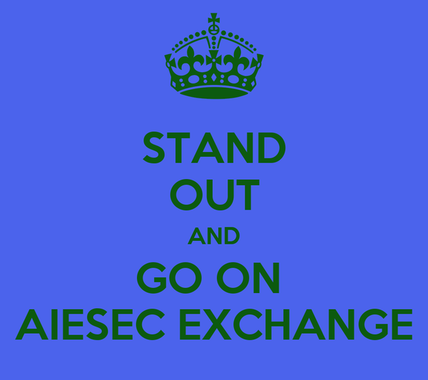 STAND OUT AND GO ON  AIESEC EXCHANGE