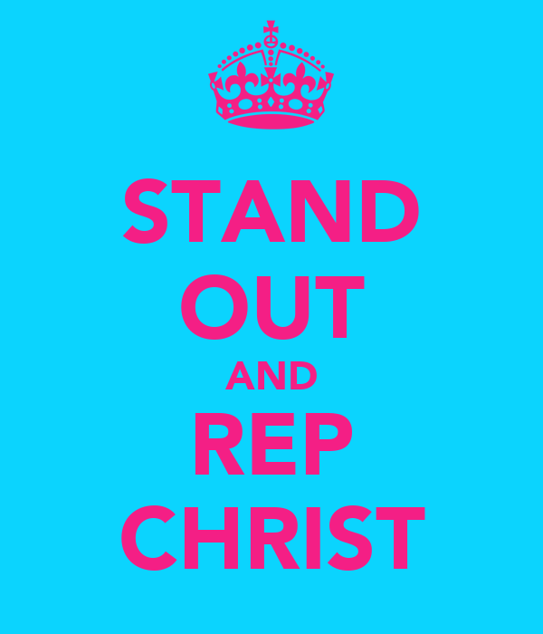 STAND OUT AND REP CHRIST
