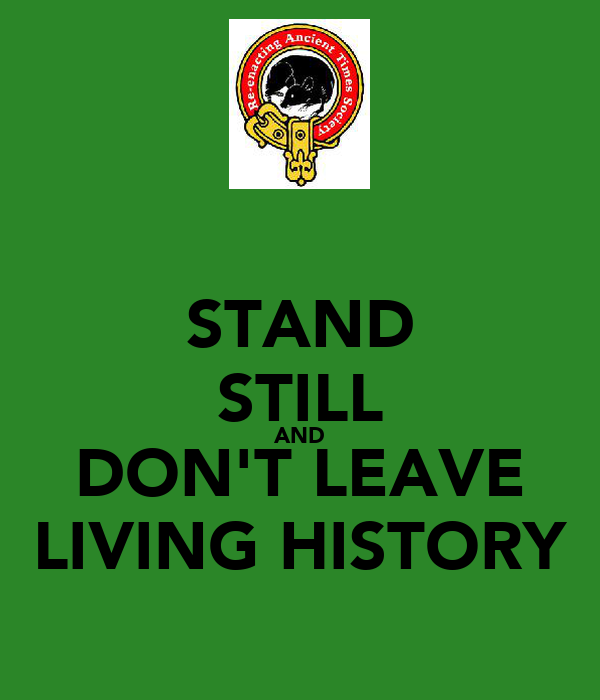 STAND STILL AND DON'T LEAVE LIVING HISTORY