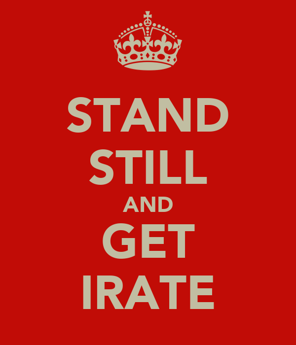 STAND STILL AND GET IRATE