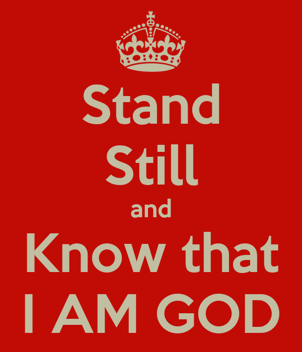 Stand Still and Know that I AM GOD