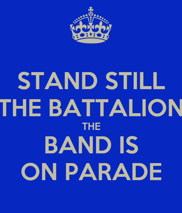 STAND STILL THE BATTALION THE BAND IS ON PARADE