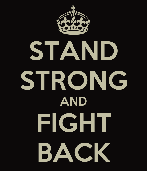 STAND STRONG AND FIGHT BACK