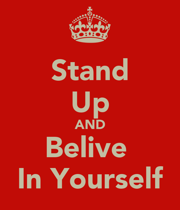 Stand Up AND Belive  In Yourself
